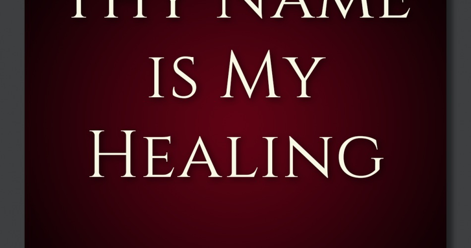4. Thy Name is My Healing