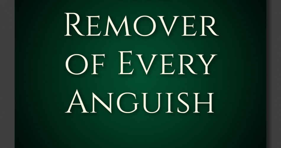 6. The Remover of Every Anguish