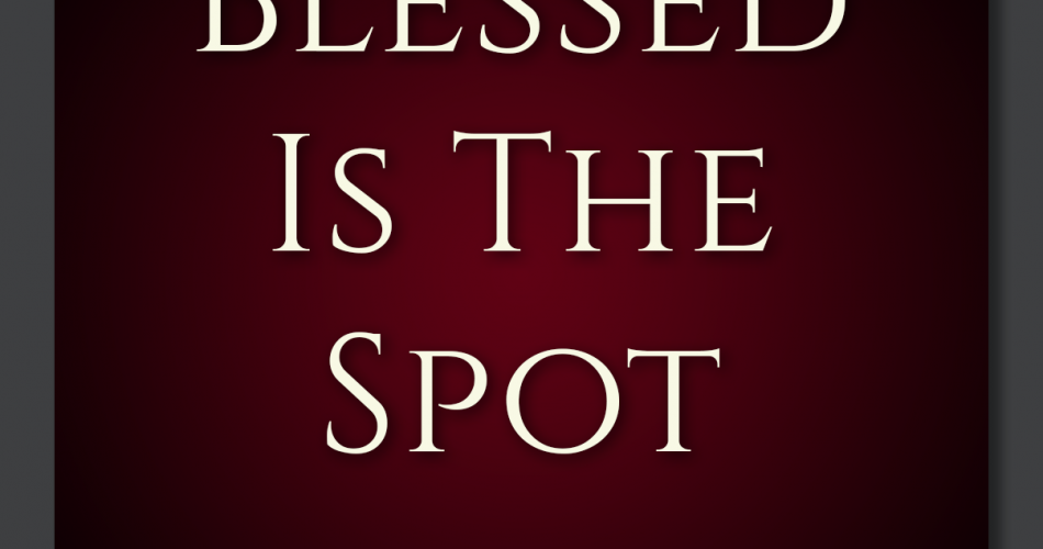 7. Blessed is The Spot
