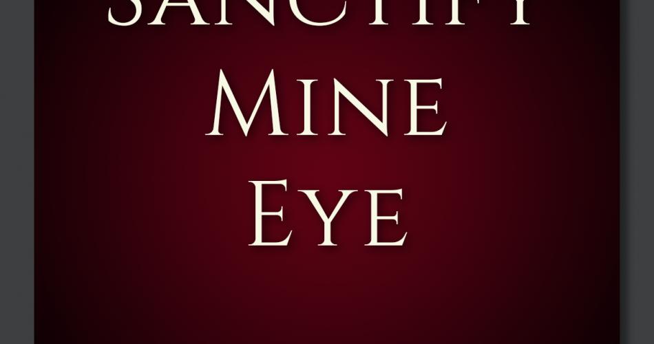 8. Sanctify Mine Eye