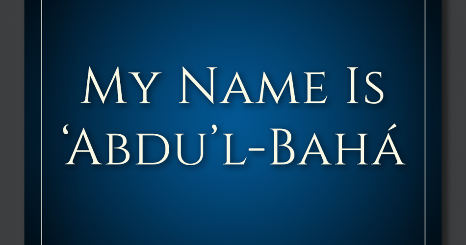 21. My Name Is Abdu'l-Bahapsd