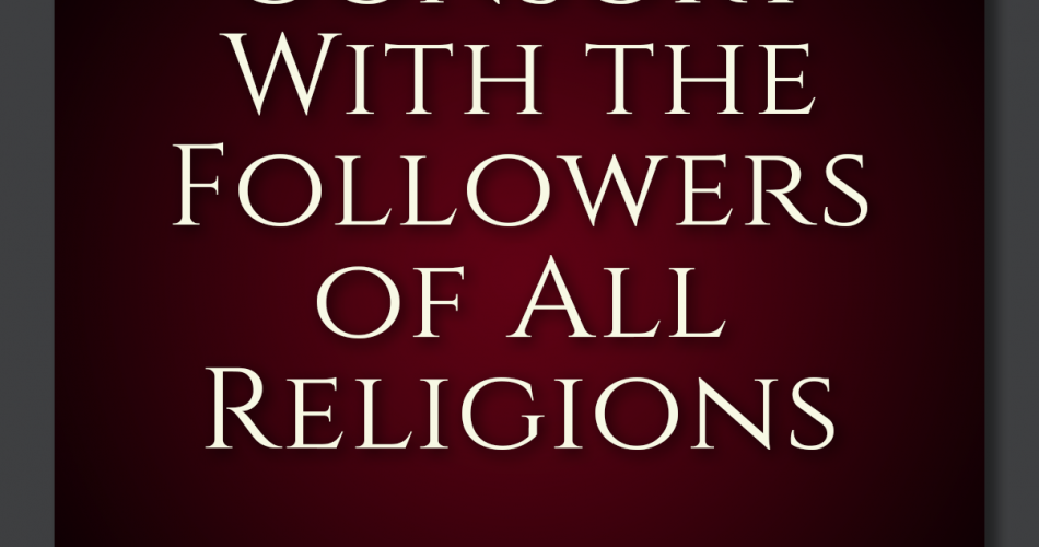 30. Consort with the followers of all religions
